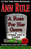 A Rose For Her Grave (Ann Rule's Crime Files Book 1)
