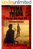 Yuma Prison: Western Fiction Adventure (Marshal Jack Black Series Book 6)