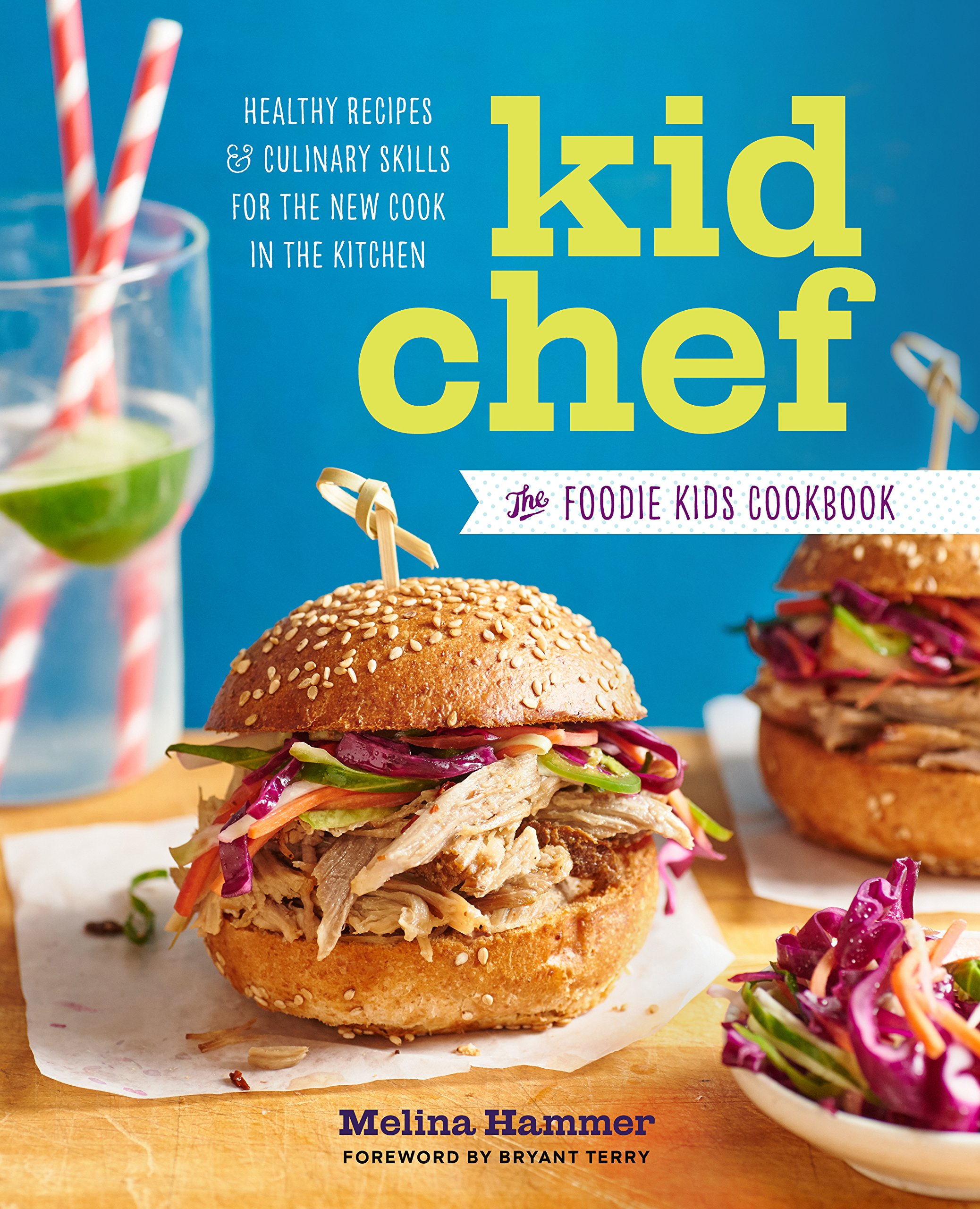 Kid Chef: The Foodie Kids Cookbook: Healthy Recipes and Culinary Skills for the New Cook in the Kitchen Paperback – April 5, 2016 Melina Hammer Bryant Terry Sonoma Press 1943451206