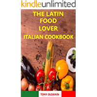 The Latin food Lover. ITALIAN COOKBOOK: Italian copycat recipes for begginers, healthy food and short love story. The…