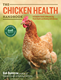 The Chicken Health Handbook, 2nd Edition: A Complete Guide to Maximizing Flock Health and Dealing with Disease (English Edition)