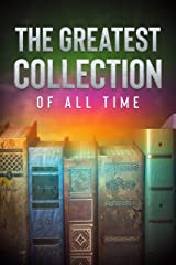 The Greatest Collection of all Time - 131 Novels (Well Formed Edition with multiple Table of Contents) Kindle Edition