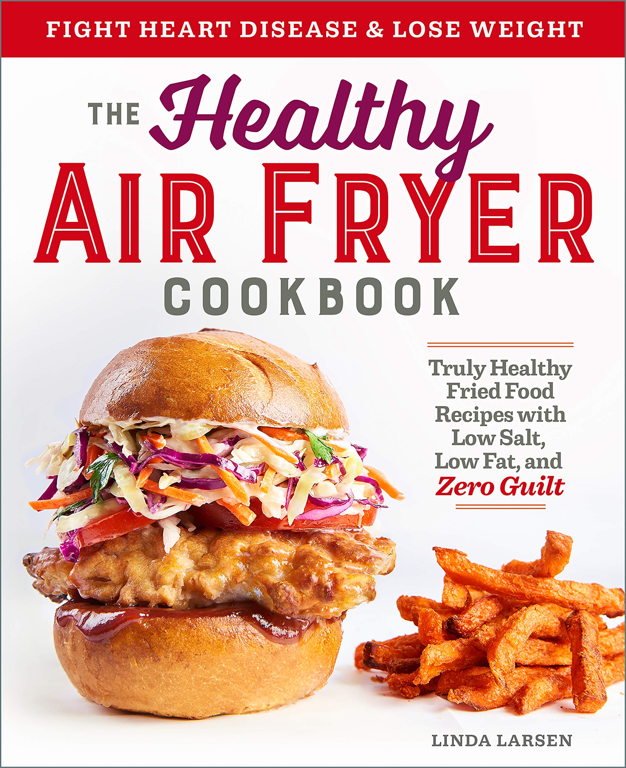 Buy The Healthy Air Fryer Cookbook: Truly Healthy Fried Food Recipes With  Low Salt, Low Fat, and Zero Guilt Book Online at Low Prices in India | The  Healthy ...