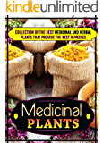 Medicinal Plants: Collection Of The Best Medicinal And Herbal Plants That Provide The Best Remedies