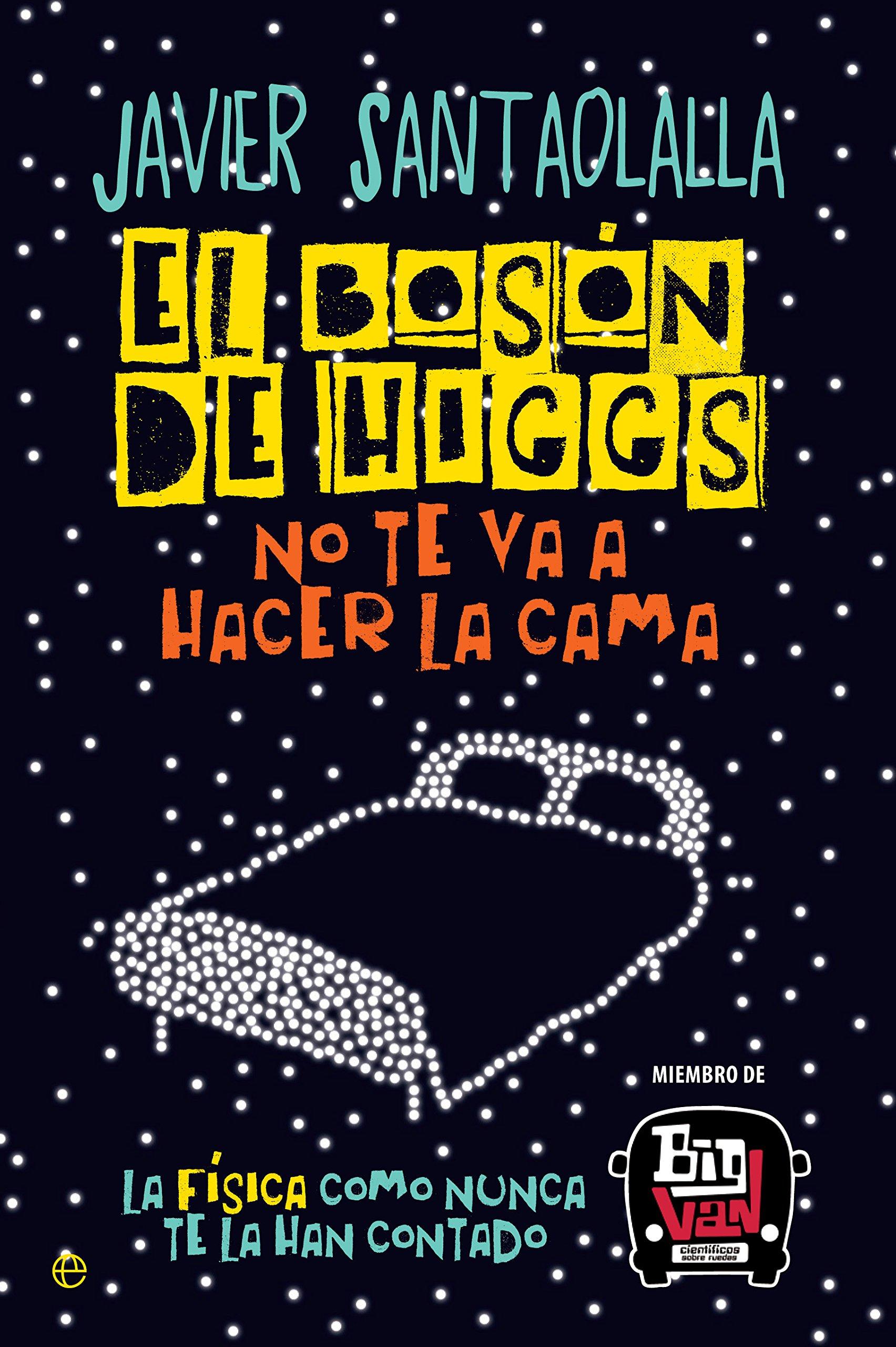 El bosón de Higgs no te va a hacer la cama: La física como nunca te la han contado: Javier Santaolalla: 9788490607725: Amazon.com: Books