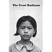 The Cruel Radiance: Photography and Political Violence book cover