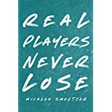 Real Players Never Lose (A Fake Relationship College Romance)