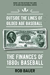 Outside the Lines of Gilded Age Baseball: The Finances of 1880s Baseball Kindle Edition