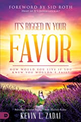 It's Rigged in Your Favor: How Would You Live If You Knew You Wouldn't Fail? Kindle Edition