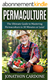 Permaculture: The Ultimate Guide to Mastering Permaculture for Beginners in 30 Minutes or Less (Permaculture - Permaculture for Beginners - Gardening for ... Gardening - Aquaponics) (English Edition)