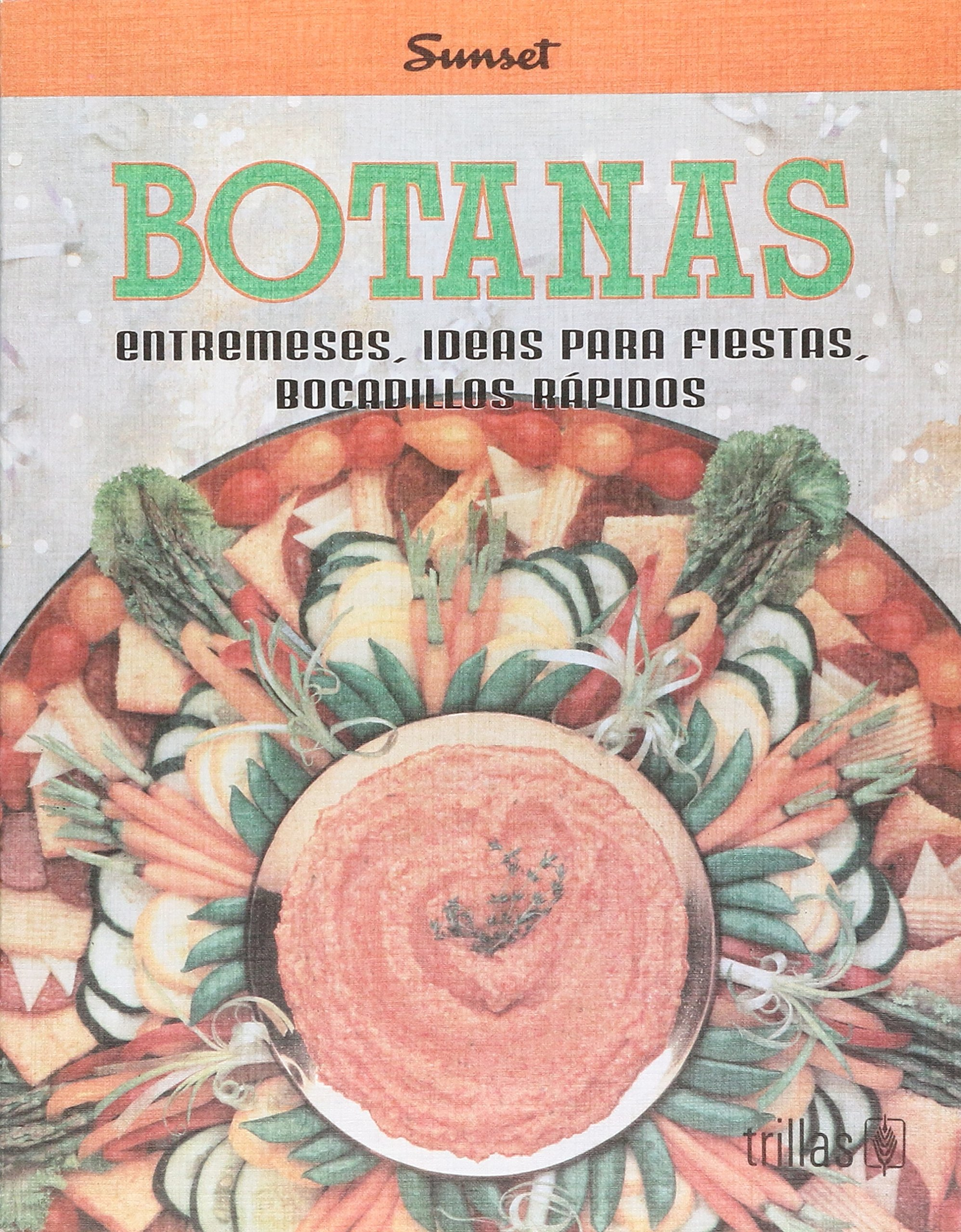 Botanas Entremeses Bocadillos Rapidos: TRILLAS SUNSET: 9789682452772: Amazon.com: Books