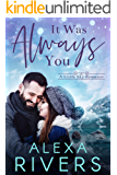 It Was Always You: A Second Chance Small Town Romance (Little Sky Romance Book 3)