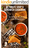 Ultimate Soup & Sandwich Cookbook: Easy, Hearty & Delicious Meals For Everyday! (Southern Cooking Recipes Book 61)
