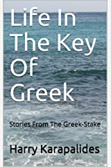 Life In The Key Of Greek: Stories From The Greek-Stake Kindle Edition