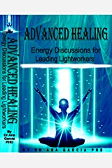 Advanced Healing: Energy Discussions for Leading Lightworkers Kindle Edition