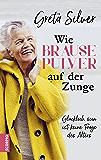 Wie Brausepulver auf der Zunge: Glücklich sein ist keine Frage des Alters (German Edition)
