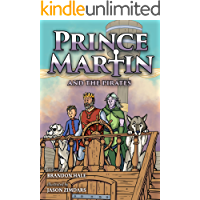 Prince Martin and the Pirates: Being a Swashbuckling Tale of a Brave Boy, Bloodthirsty Buccaneers, and the Solemn…