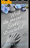Weil du meine Seele streichelst ... (German Edition)