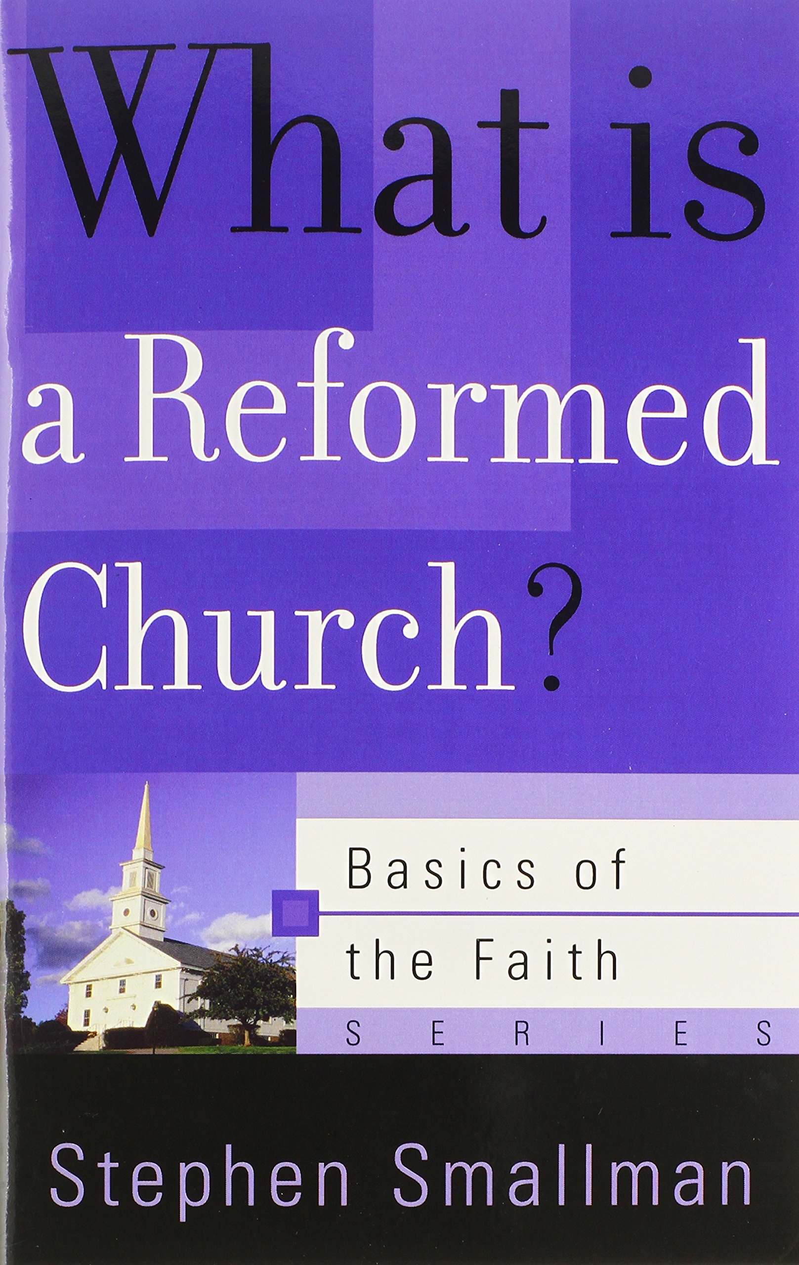 What Is a Reformed Church? (Basics of the Faith) (Basics of the Reformed Faith)