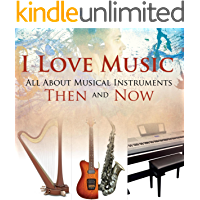 I Love Music: All About Musical Instruments Then and Now: Music Instruments for Kids (Children's Music Books) book cover