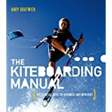 The Kiteboarding Manual: The essential guide for beginners and improvers
