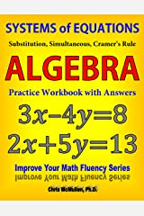Systems of Equations: Substitution, Simultaneous, Cramer's Rule: Algebra Practice Workbook with Answers (Improve Your Math Fluency) Kindle Edition