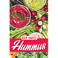Dip into Hummus: Discover 40 Must-Make Hummus Recipes Today! (English Edition)