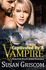 Captivated by a Vampire (Immortal Hearts of San Francisco Book 2) Kindle Edition