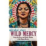 Wild Mercy: Living the Fierce and Tender Wisdom of the Women Mystics