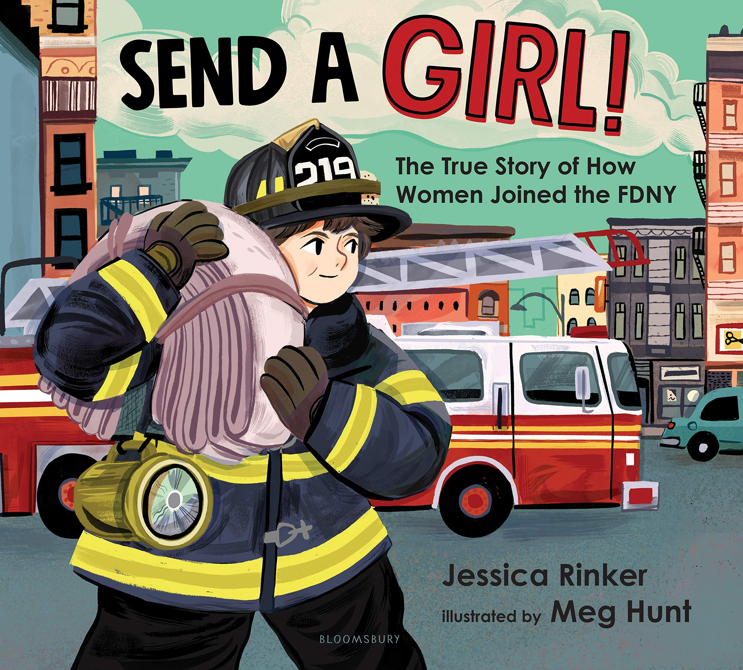 Amazing 2021 Books for Students: Send a Girl!: The True Story of How Women Joined the FDNY: Rinker, Jessica  M., Hunt, Meg