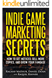 Indie Game Marketing Secrets: How to get noticed, sell more copies, and grow your fanbase
