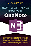How to Get Things Done with OneNote: Set Up OneNote for GTD in 15 Minutes, Improve Productivity and Lead Your Way to Success (English Edition)