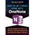 How to Get Things Done with OneNote: Set Up OneNote for GTD in 15 Minutes, Improve Productivity and Lead Your Way to Success