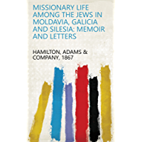 Missionary Life Among the Jews in Moldavia, Galicia and Silesia: Memoir and Letters