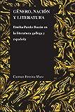 Género, nación y literatura: Emilia Pardo Bazán en la literatura gallega y española (Purdue studies in romance literatures nº 56)