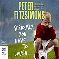 Seriously.You Have to Laugh: Great Yarns and Tall Tales from the Sporting Fields, Dressing Rooms and Commentary Boxes of Australia