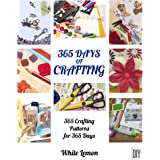 Crafting: 365 Days of Crafting: 365 Crafting Patterns for 365 Days (Crafting Books, Crafts, DIY Crafts, Hobbies and Crafts, H