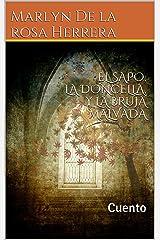 EL SAPO, LA DONCELLA, Y LA BRUJA MALVADA: Cuento (Spanish Edition) Kindle Edition