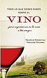 Todo lo que debes saber sobre el vino para impresionar en la mesa a tus amigos (Spanish Edition)