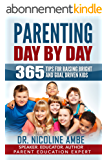 Parenting Day by Day: 365 Tips for Raising Bright and Goal Driven Kids (English Edition)