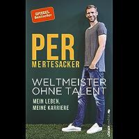Weltmeister ohne Talent: Mein Leben, meine Karriere (German Edition)