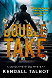 Double Take: A gripping crime thriller full of unexpected twists. (Detective Steel Mystery Book 1)