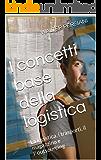 I concetti base della Logistica: La logistica, i trasporti, il magazzino e l' outsourcing