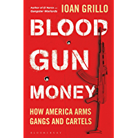 Blood Gun Money: How America Arms Gangs and Cartels