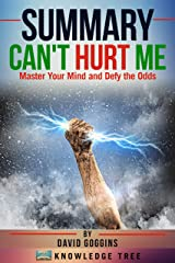 Summary: Can't Hurt Me: Master Your Mind and Defy the Odds by David Goggins Kindle Edition