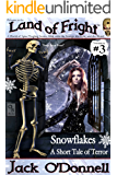 Snowflakes: A Short Tale of Terror (Land of Fright Book 3)