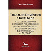 Trabalho Doméstico e Igualdade: A luta da categoria doméstica por um regime jurídico isonômico e os desafios da Emenda Constitucional n. 72/2013