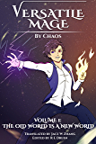 Versatile Mage: Volume I - The Old World is a New World