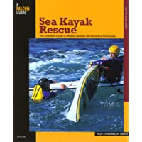 Sea Kayak Rescue: The Definitive Guide to Modern Re-Entry and Recovery Techniques (A Falcon Guide How to Paddle)