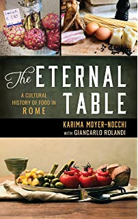 The Eternal Table: A Cultural History of Food in Rome (Big City Food Biographies